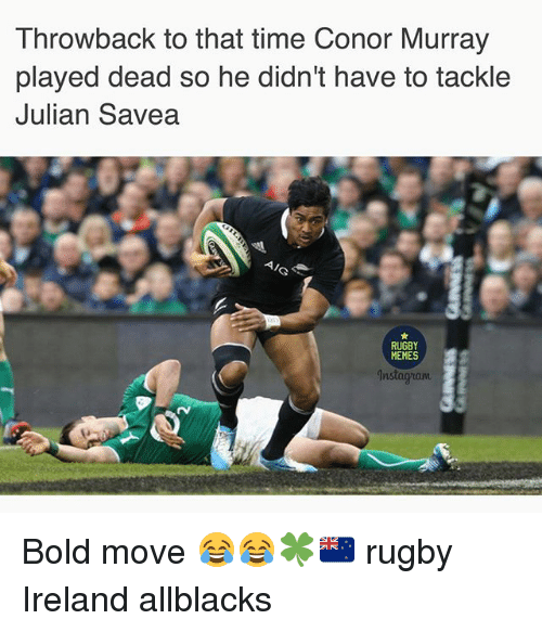 Memes, Ireland, and Time: Throwback to that time Conor Murray  played dead so he didn't have to tackle  Julian Savea  RUGBY  MEMES Bold move 😂😂🍀🇳🇿 rugby Ireland allblacks