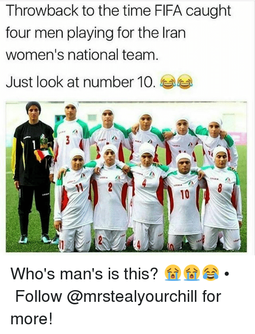 Fifa, Iran, and Time: Throwback to the time FIFA caught  four men playing for the Iran  women's national team.  Just look at number 10.  10 Who's man's is this? 😭😭😂 • ➬➬➬ Follow @mrstealyourchill for more!