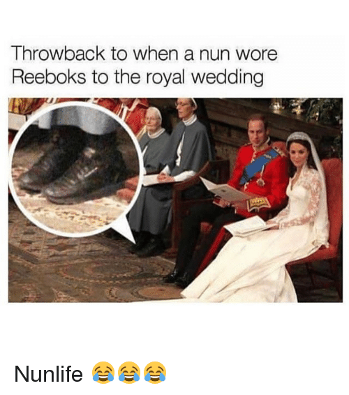 Royal Wedding Memes.Throwback To When A Nun Wore Reeboks To The Royal Wedding Nunlife