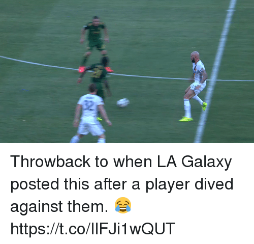 Soccer, Player, and Galaxy: Throwback to when LA Galaxy posted this after a player dived against them. 😂 https://t.co/IlFJi1wQUT