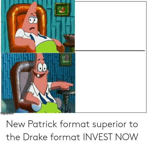 Drake, Superior, and Invest: THTAISTS  mgflip.com New Patrick format superior to the Drake format INVEST NOW