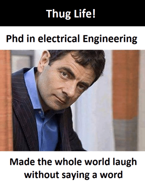 thug life phd in electrical engineering made the whole world 8931570 ✅ 25 best memes about electrical engineer electrical engineer