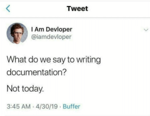 Not Today: <  Tweet  I Am Devloper  @iamdevloper  What do we say to writing  documentation?  Not today.  3:45 AM 4/30/19 Buffer Not Today