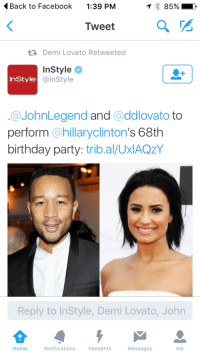 <p>&ldquo;Heh heh, look youths! I too enjoy these popular artists that you listen to on the radio! I too am hip! How do you do, fellow kids?&rdquo; Hilary, 2015</p>: <Back to Facebook1:39 PM  85%  Tweet  Demi Lovato Retweeted  InStyle  @InStyle  InStyle  @JohnLegend and @ddlovato to  perform @hillaryclinton's 68th  birthday party: trib.al/UxlAQzY  Reply to InStyle, Demi Lovato, John  Home  Notifications  Moments  Messages  Me <p>&ldquo;Heh heh, look youths! I too enjoy these popular artists that you listen to on the radio! I too am hip! How do you do, fellow kids?&rdquo; Hilary, 2015</p>