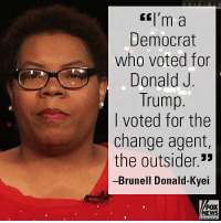"""On """"FOX & Friends Weekend,"""" Brunell Donald-Kyei reiterated her support for President Donald J. Trump as he comes under intense fire from the mainstream media.: <l'm a  Democrat  who voted for  Donald J  Trump  I voted for the  change agemt,  the outsider.""""  Brunell Donald-Kyei  FOX  NEWS On """"FOX & Friends Weekend,"""" Brunell Donald-Kyei reiterated her support for President Donald J. Trump as he comes under intense fire from the mainstream media."""