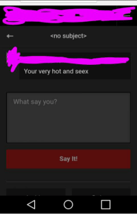 What Say You: <no subject>  Your very hot and seex  What say you?  Say It!