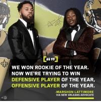 Memes, Nfl, and New Orleans: <S99  WE WON ROOKIE OF THE YEAR.  NOW WE'RE TRYING TO WIN  DEFENSIVE PLAYER OF THE YEAR,  OFFENSIVE PLAYER OF THE YEAR.  MARSHON LATTIMORE  VIA NEW ORLEANS ADVOCATE  @叩  NFL The first teammates since 1967 to win OROY and DROY honors.  But @A_kamara6 + @shonrp2 are just getting started: https://t.co/YPBewkQEHR https://t.co/CeUVLiwm4S