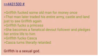 Retardes: >>4431500  >Griffith fucked some old man for money once  That man later traded his entire army, castle and land  just to see Griffith again  Griffith fucks a princess  >She becomes a fanatical devout follower and pledges  her entire life to him  >Griffith fucks Casca  >Casca turns literally retarded  Griffith is a sexual god.