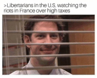Memes, Taxes, and France: >Libertarians in the U.S. watching the  riots in France over high taxes (LC)
