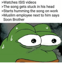 >Watches ISIS videos  >The song gets stuck in his head  >Starts humming the song on work  >Muslim employee next to him says  Soon Brother That ISIS theme or whatever it's called is actually pretty catchy tho - - - tumblr twitter funny tumblrtextpost tumblrtextposts funnytumblr tumblrpost twitterposts spongebob funnyposts books fandoms fangirls relatablepost textpost edit fanboy otp ship memes internet phan dank dankmemes danisnotonfire amazing meme dankmemes