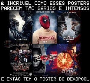: É INCRÍVEL COMO ESSES POSTERS  PARECEM TÃo SÉRIOS E INTENSOS  A NEW CLASS OF SUPER HERD  DEADPOOL  CIVI  X-MEN  2ARDO  APOCALYPSE  MAY5  FEB 12  LOG  3.24.16  DOCTOR  SIRANGE  E ENTÃO TEM O POSTER DO DEADPOOL