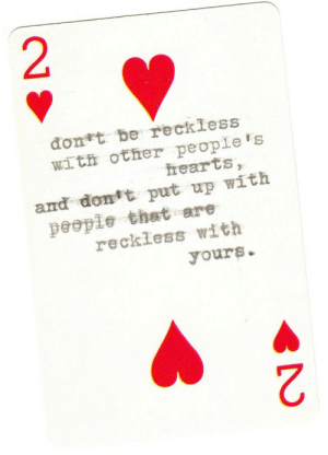 Dont Put: đont be reckless  with other people's  hearts,  and dont put up with  people that are  reckless with  yours.  2.  2.