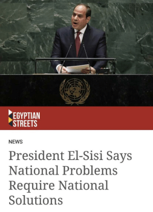 Modern problems requires modern solutions: ΕΒΥΡΤΙΑΝ  STREETS  NEWS  President El-Sisi Says  National Problems  Require National  Solutions Modern problems requires modern solutions