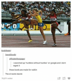 38+ Fresh Tumblr Pics That'll Turn Your Day Around - Funquila: ογΟTΑ  306  OYOTA  20  kyubisaan:  lowwbloods:  officialwillowpape:  i searched up 'hurdlers without hurdles' on google and i dont  regret it  these boots are made for walkin  The ol razzle dazzle  75,571 notes 38+ Fresh Tumblr Pics That'll Turn Your Day Around - Funquila