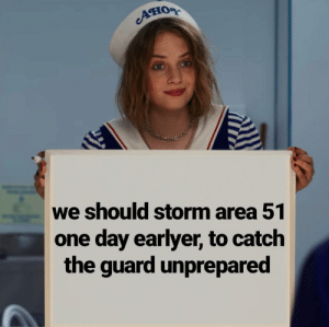 Dank Memes, Area 51, and Storm: Ано  we should storm area 51  one day earlyer, to catch  the guard unprepared Wait, that's illegal