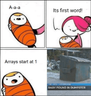 Poor L'il Kid!!: А-а-а  Its first word!  Arrays start at 1  LIVE LOCAL LATE BREAKING  BABY FOUND IN DUMPSTER Poor L'il Kid!!