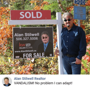 Improvise. Adapt. Overcome.: Б003  SOLD  Alan Stilwell  506.327.5006  САРITAL  REALTY  KELLERWILLIAMS  kw  www.AlanStilwell.ca  FOR SALE  Alan Stilwell Realtor  VANDALISM! No problem I can adapt! Improvise. Adapt. Overcome.