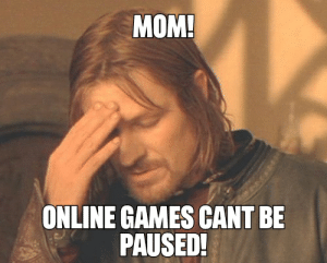 Funny, Games, and Science: МОМ!  ONLINE GAMES CANT BE  PAUSED! Look mom this aint rocket science...