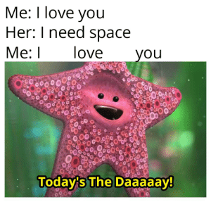 Speaking the language of the gods: Мe: Пove you  Her: I need space  love  Мe:I  you  Today's The Daaaaay! Speaking the language of the gods