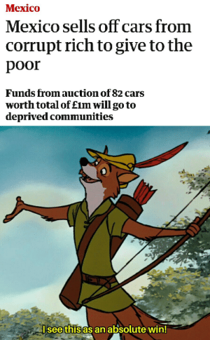 Cars, Http, and Mexico: Мexico  Mexico sells off cars from  corrupt rich to give to the  poor  Funds from auction of 82 cars  worth total of £im will go to  deprived communities  Isee this as an absolute win! Robinho Hoodriguez approves via /r/wholesomememes http://bit.ly/2Qkth8f