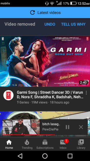 """Wtf youtube?!: н  O """"l 17% D12:52AM  mobilis  C Latest videos  Video removed  UNDO  TELL US WHY  GARMI  SONG OUT NOW  SREEI TANEER  2:40  Garmi Song 