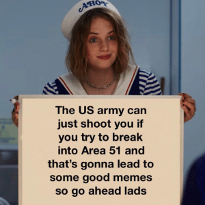 Memes, Army, and Break: он  The US army can  just shoot you if  you try to break  into Area 51 and  that's gonna lead to  some good memes  so go ahead lads Epic