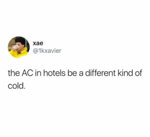 : хае  @1kxavier  the AC in hotels be a different kind of  cold