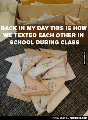 Back in my day.omg-humor.tumblr.com: यर  BACK IN MY DAY THIS IS HOW  WE TEXTED EACH OTHER IN  SCHOOL DURING CLASS  Magia  ony  FUNNY STUFF ON MEMEPIX.COM  MEMEPIX.COM  Lonly  ank Back in my day.omg-humor.tumblr.com