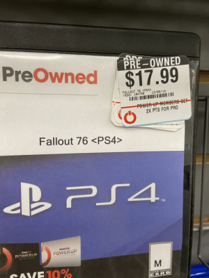 The amount of Pre owned stickers on this copy of fallout 76: ी  PreOwned  PRE-OWNED  $17.99  FALLOUT 76 <PS4>  (932) 184790  ПЕ  12/05/19  POWER UP MEMBERS GET  2X PTS FOR PRO  Fallout 76 <PS4>  PS4.  TM  GameStoy  GameSte  POWERUP  POWERUP  BEWARDS  CAVE 10%  CONTENT RATED BY  ESRB The amount of Pre owned stickers on this copy of fallout 76