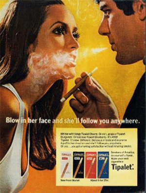 """""""Blow in her face and she'll follow you anywhere."""" – Tipalet _ The sexual innuendo in this ad are rather blatant. This is probably influenced by the sexual revolution of the 1960s. We're lucky we now are a bit different than those in 60s, lol. At least today we dont see such words on a TV ad: """"Blow in her face and she'll follow you anywhere."""" – Tipalet _ The sexual innuendo in this ad are rather blatant. This is probably influenced by the sexual revolution of the 1960s. We're lucky we now are a bit different than those in 60s, lol. At least today we dont see such words on a TV ad"""