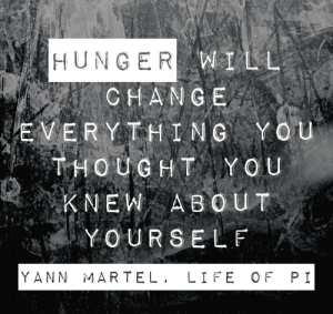 """""""Hunger will change everything you thought you knew about yourself"""" - Yann Martel, Life of Pi [1125 x 1060]: """"Hunger will change everything you thought you knew about yourself"""" - Yann Martel, Life of Pi [1125 x 1060]"""