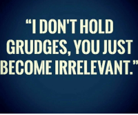 """Fuck Fake Bitches: """"I DONT HOLD  GRUDGES, YOU JUST  BECOME IRRELEVANT.""""  TT  DUA  OU  HOL  YE  NSR  DGE  NDM  """"I UO  RC  GE Fuck Fake Bitches"""