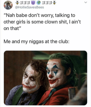 "Don't hate the playa hate the Society: ゴゴゴ  ゴゴゴ  @HollieSavesBees  ""Nah babe don't worry, talking to  other girls is some clown shit, I ain't  on that""  Me and my niggas at the club: Don't hate the playa hate the Society"