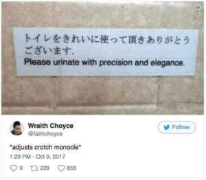 Monocle, Oct, and Please: トイレをきれいに使って頂きありがとう  ございます。  Please urinate with precision and elegance.  Wraith Choyce  @faithchoyce  Follow  adjusts crotch monocle*  1:29 PM- Oct 9, 2017  9 t229  855