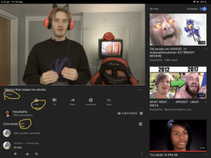 """Memes, Old People, and Reddit: 令e 12% 1-0  5:41 pm Fri 10 May  Autoplay  Up next  BYE  11:20  Old people are SAVAGE! /r/  oldpeoplefacebook/ #27 REDDIT  REVIEW  PewDiePie 5.8M views  CUTCH  2012 2017  2017  Memes that makes me skratta  4 views  10:21  1  WHAT WENT..WRONG-LWIAY  #0016  1.6K  Share  18  Download  Save  PewDiePie Recommended for you  PewDiePie  95M subscribers  SUBSCRIBED  Comments 447  Add a public comment...  It's Dotty 1 second ago  Hi felix  13:43  """"I'm white"""" Dr Phil I'm so early that YouTube is broken"""