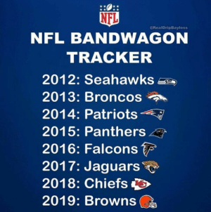 Memes, Nfl, and Patriotic: 叩  NFL BANDWAGO  @RealDripBayless  TRACKER  2012: Seahawks  2013: Broncos  2014: Patriots  2015: Panthers  2016: Falcons  2017: Jaguars  2018: Chiefs  2019: Browns