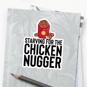 """Starving For Chicken Nugger - Gift For Meme Dank Joke"""" Stickers by ...: 犿  STARVING FOR THE  CHICKEN  NUGGER Starving For Chicken Nugger - Gift For Meme Dank Joke"""" Stickers by ..."""