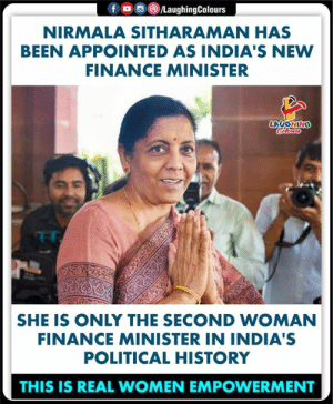 #NirmalaSitharaman #FinanceMinister: 画(8)/LaughingColours  f  。  NIRMALA SITHARAMAN HAS  BEEN APPOINTED AS INDIA'S NEW  FINANCE MINISTER  SHE IS ONLY THE SECOND WOMAN  FINANCE MINISTER IN INDIA'S  POLITICAL HISTORY  THIS IS REAL WOMEN EMPOWERMENT #NirmalaSitharaman #FinanceMinister