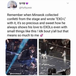 "Love, Memes, and Precious: 팅커벨  @Fluffyumin  Remember when Minseok collected  confetti from the stage and wrote ""EXO-L""  with it, it's so precious and sweet how he  always shows his love to EXOLs even with  small things like this ! Idk bout y'all but that  means so much to me  aminimayů  minimayu EXO memes"