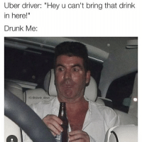 "Follow my business partner @davie_dave: Uber driver: ""Hey u can't bring that drink  in here  Drunk Me  IG: @davie dave Follow my business partner @davie_dave"