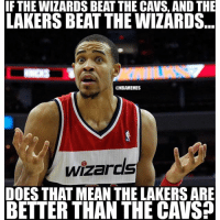 😂😂😂 nbamemes: IF THE WIZARDS BEAT THE CAVS, AND THE LAKERS BEAT THE WIZARDS DOES THAT MEAN THE LAKERS ARE BETTER THAN THE CAVS? 😂😂😂 nbamemes