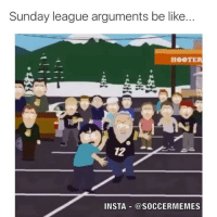 Be Like, Hooters, and Soccer: Sunday league arguments be like..  HOOTER  12  INSTA @SOCCERMEMES Accurate 😂