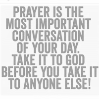 prayer-@gmx0-BaptistMemes: PRAYER IS THE  MOST IMPORTANT  CONVERSATION  OF YOUR DAY  TAKE IT TO GOD  BEFORE YOU TAKE IT  TO ANYONE ELSE! prayer-@gmx0-BaptistMemes