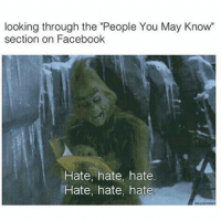 """Hate is a strong word but I fucking hate you (@humor_me_pink): looking through the """"People You May Know""""  section on Facebook  Hate, hate, hate.  Hate, hate, hate Hate is a strong word but I fucking hate you (@humor_me_pink)"""