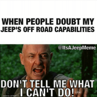 WHEN PEOPLE DOUBT MY  JEEPIS OFF ROAD CAPABILITIES  @ltSA Jeep Meme  DONIT TELL ME WHAT  capped by Lost-Media com  CANIT DO!  abc