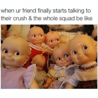 Hahaha double tap and tag the squad that does this 😂😁: when ur friend finally starts talking to  their crush & the whole squad be like Hahaha double tap and tag the squad that does this 😂😁