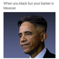 😂: When you black but your barber is  Mexican 😂