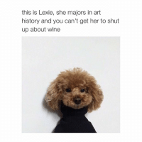 hey Lexie: this is Lexie, she majors in art  history and you can't get her to shut  up about wine hey Lexie