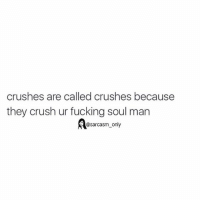 ⠀: crushes are called crushes because  they crush ur fucking soul man  @sarcasm only ⠀