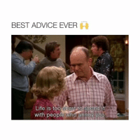 Advice, Life, and Best: BEST ADVICE EVER  H  Life is too Short to spend it  with people who annoy you yes